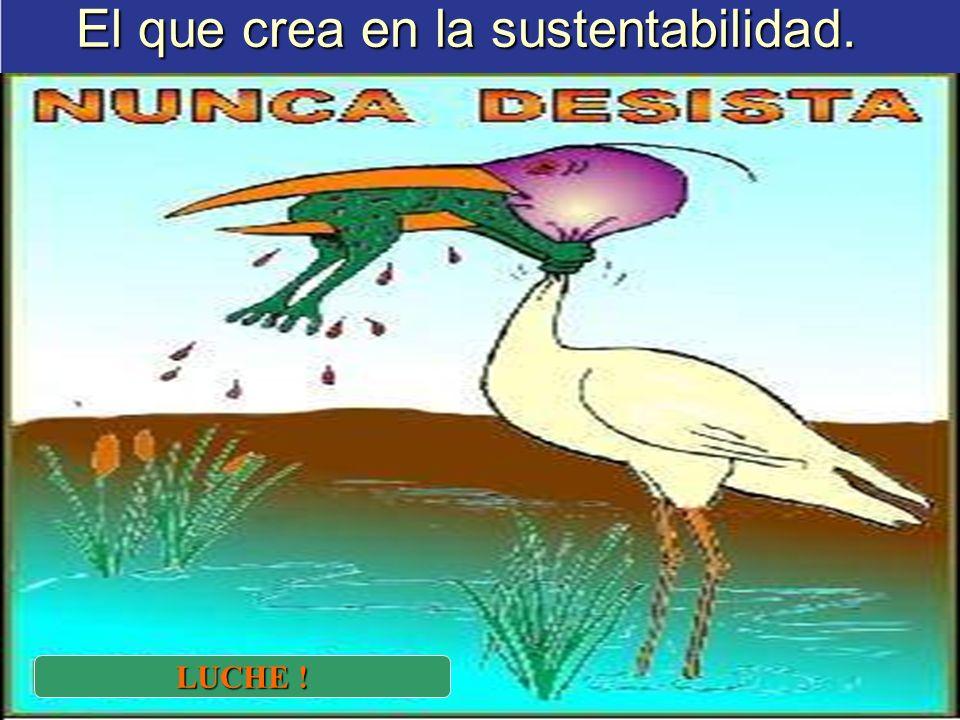 El que crea en la sustentabilidad.