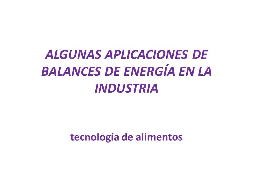 ALGUNAS APLICACIONES DE BALANCES DE ENERGÍA EN LA INDUSTRIA