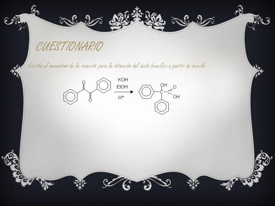 CUESTIONARIO Escriba el mecanismo de la reacción para la obtención del ácido bencílico a partir de bencilo.