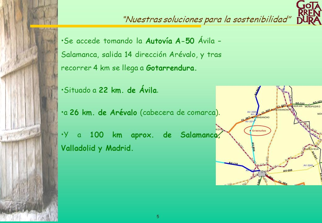 Se accede tomando la Autovía A-50 Ávila –Salamanca, salida 14 dirección Arévalo, y tras recorrer 4 km se llega a Gotarrendura.