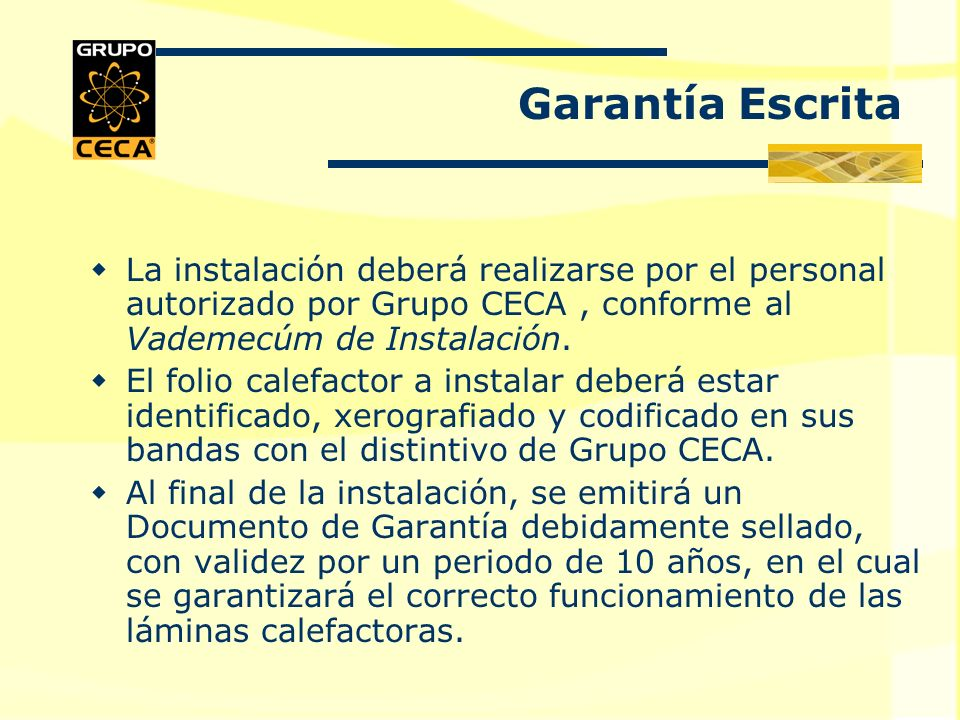 Garantía Escrita La instalación deberá realizarse por el personal autorizado por Grupo CECA , conforme al Vademecúm de Instalación.