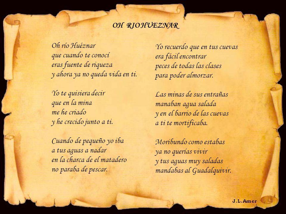 OH RIO HUEZNAR Oh río Huéznar. que cuando te conocí. eras fuente de riqueza. y ahora ya no queda vida en ti.