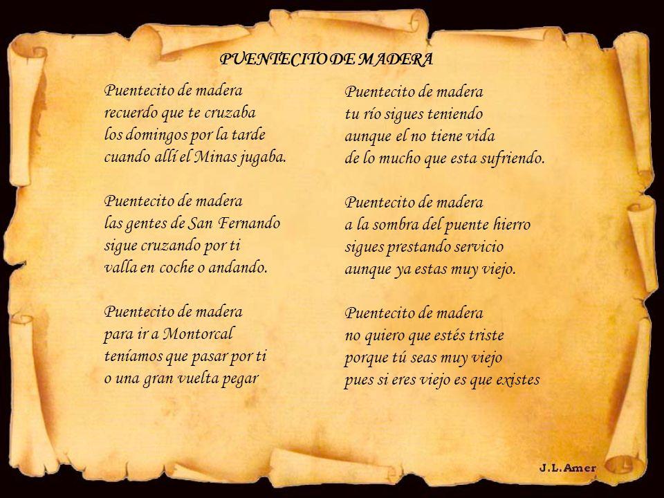 PUENTECITO DE MADERA Puentecito de madera. recuerdo que te cruzaba. los domingos por la tarde. cuando allí el Minas jugaba.