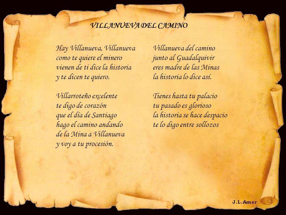 VILLANUEVA DEL CAMINO Hay Villanueva, Villanueva. como te quiere el minero. vienen de ti dice la historia.