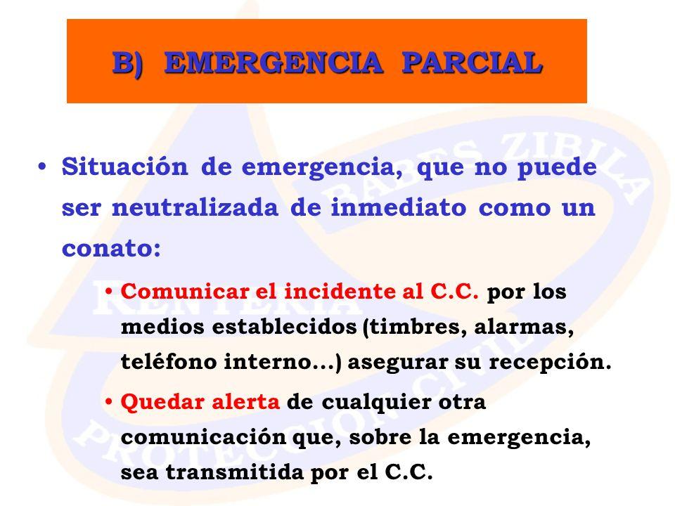 B) EMERGENCIA PARCIAL Situación de emergencia, que no puede ser neutralizada de inmediato como un conato: