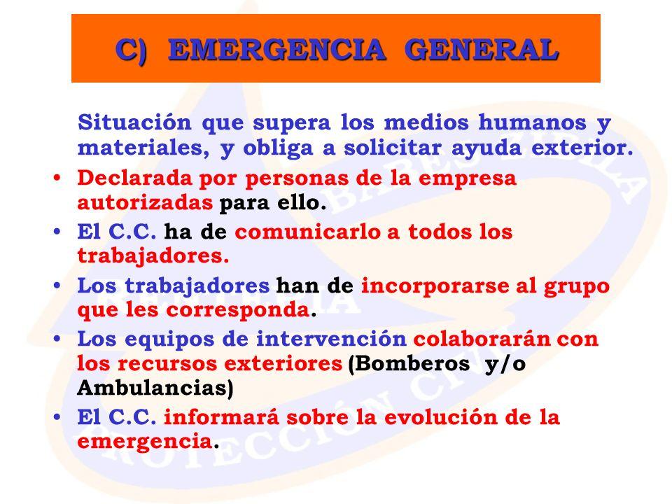 C) EMERGENCIA GENERAL Situación que supera los medios humanos y materiales, y obliga a solicitar ayuda exterior.