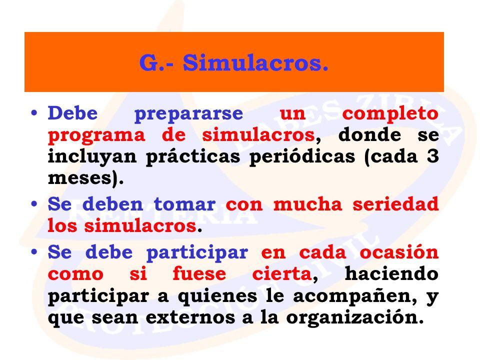 G.- Simulacros. Debe prepararse un completo programa de simulacros, donde se incluyan prácticas periódicas (cada 3 meses).