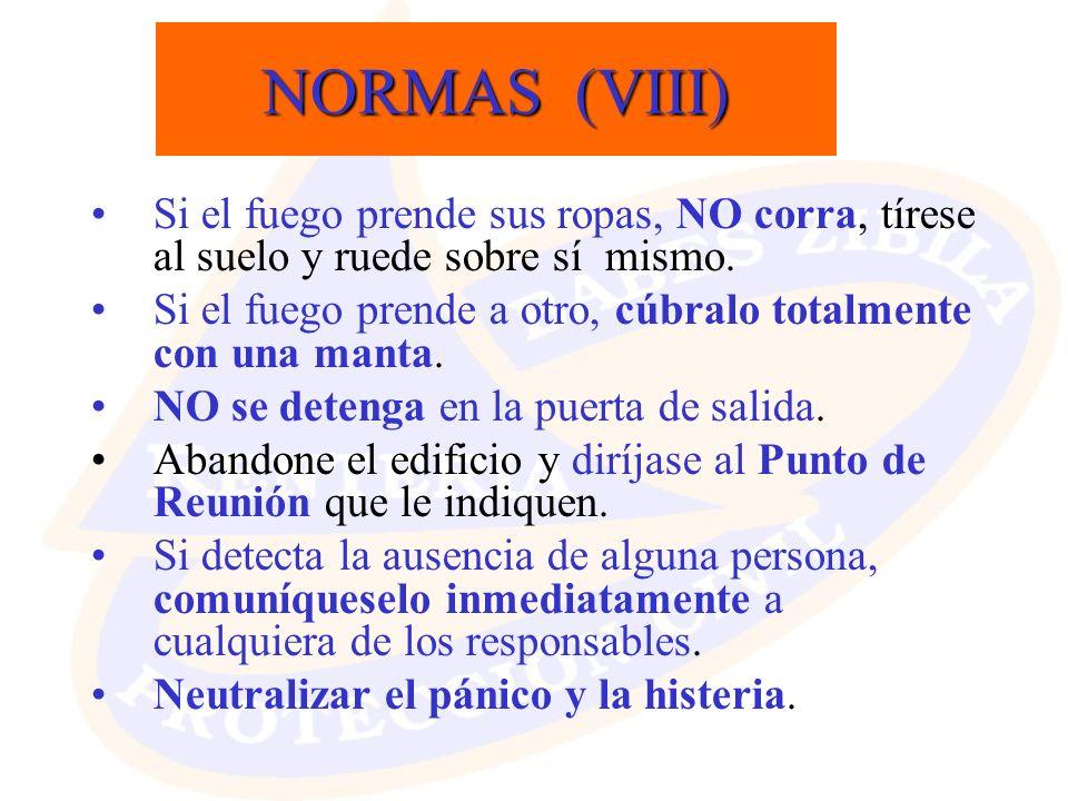 NORMAS (VIII) Si el fuego prende sus ropas, NO corra, tírese al suelo y ruede sobre sí mismo.