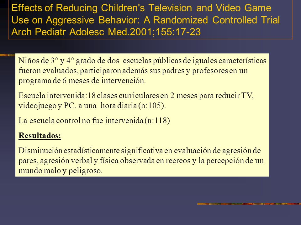 Effects of Reducing Children s Television and Video Game Use on Aggressive Behavior: A Randomized Controlled Trial Arch Pediatr Adolesc Med.2001;155:17-23