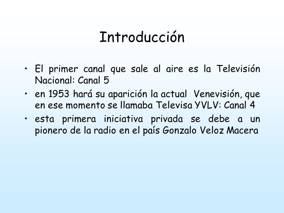Introducción El primer canal que sale al aire es la Televisión Nacional: Canal 5.