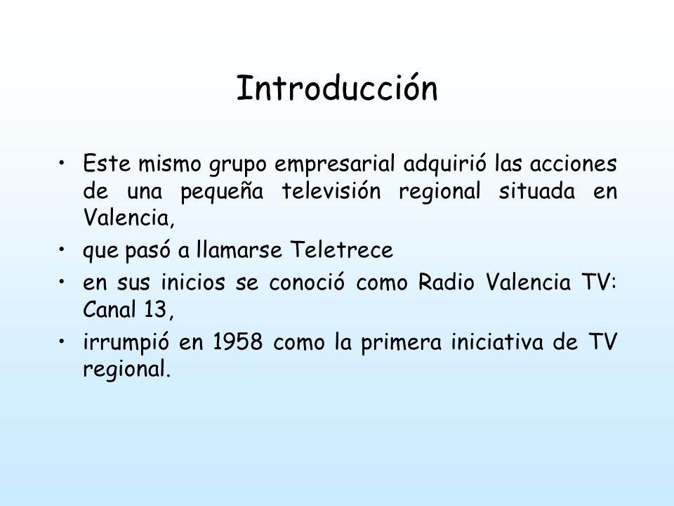 Introducción Este mismo grupo empresarial adquirió las acciones de una pequeña televisión regional situada en Valencia,
