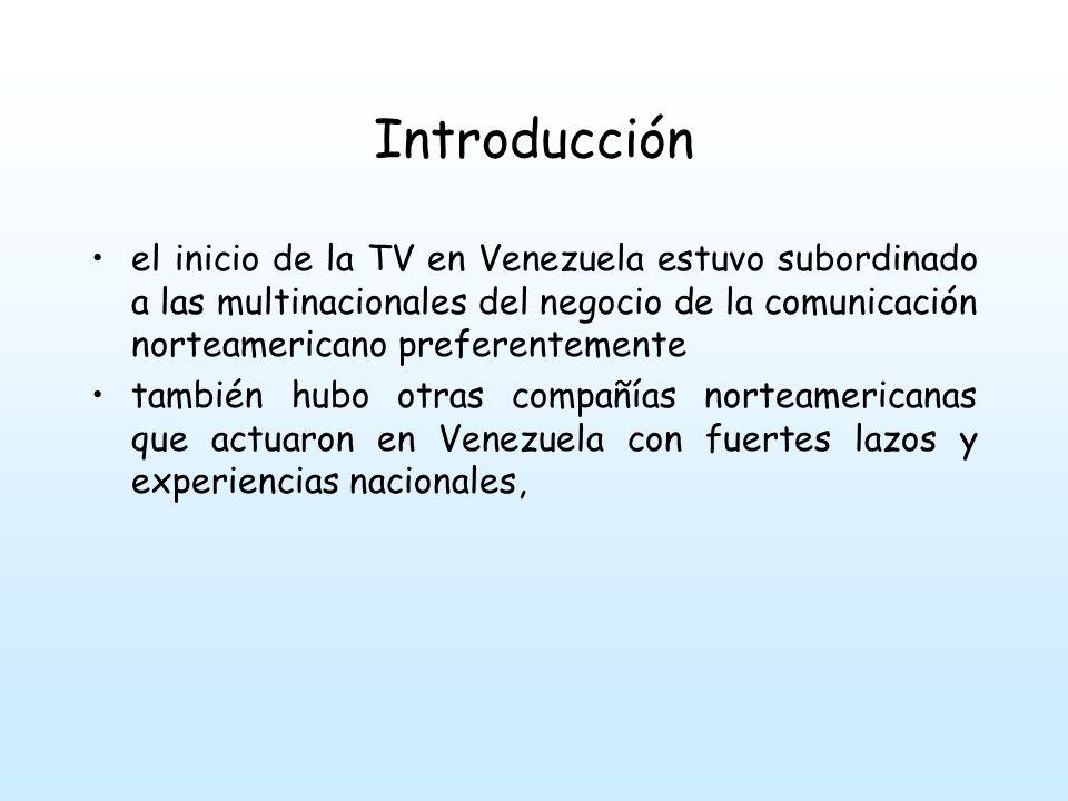 Introducción el inicio de la TV en Venezuela estuvo subordinado a las multinacionales del negocio de la comunicación norteamericano preferentemente.