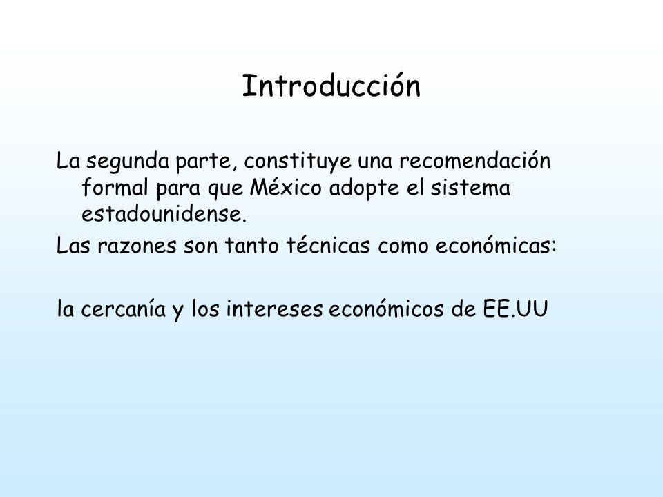 Introducción La segunda parte, constituye una recomendación formal para que México adopte el sistema estadounidense.