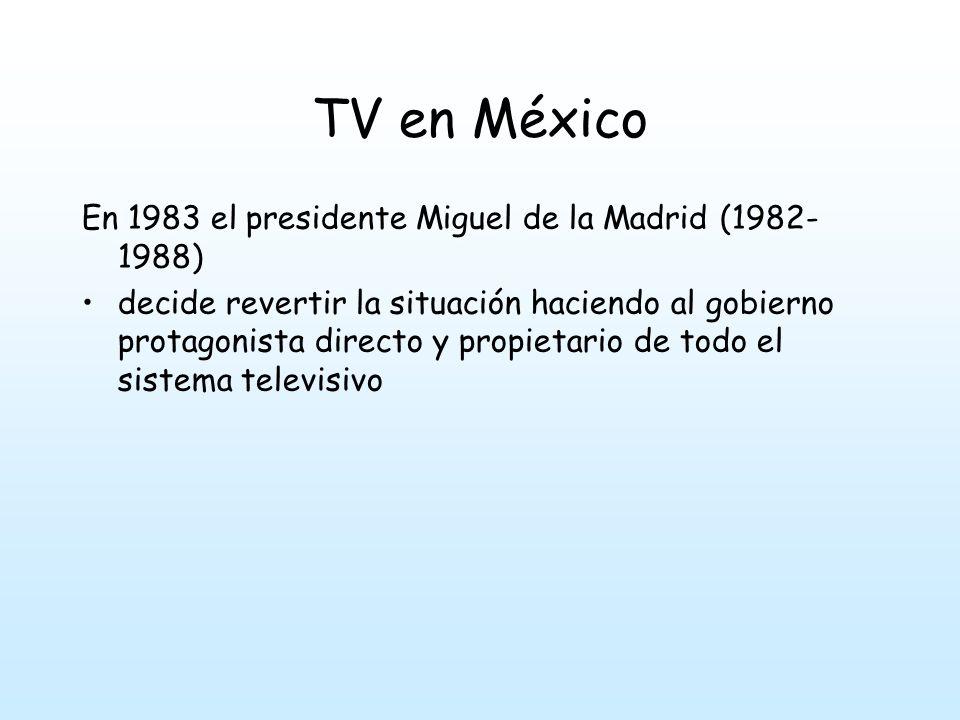 TV en México En 1983 el presidente Miguel de la Madrid (1982-1988)
