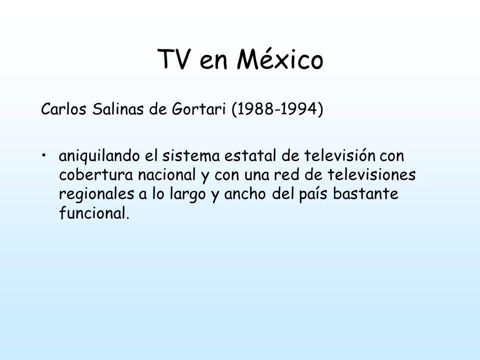 TV en México Carlos Salinas de Gortari (1988-1994)