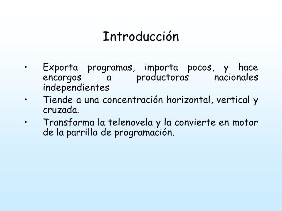 Introducción Exporta programas, importa pocos, y hace encargos a productoras nacionales independientes.