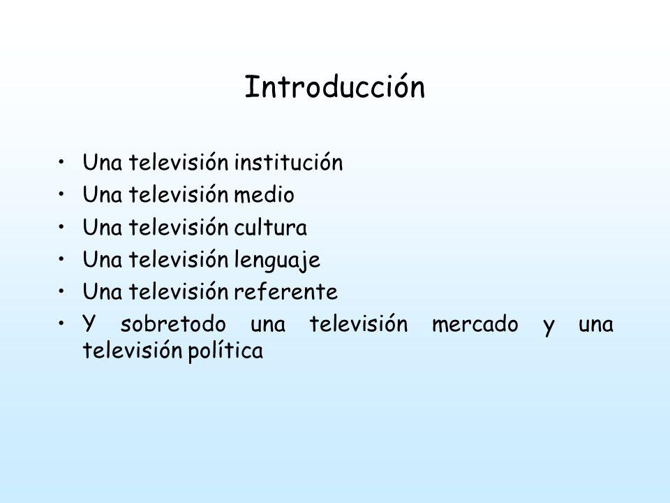 Introducción Una televisión institución Una televisión medio
