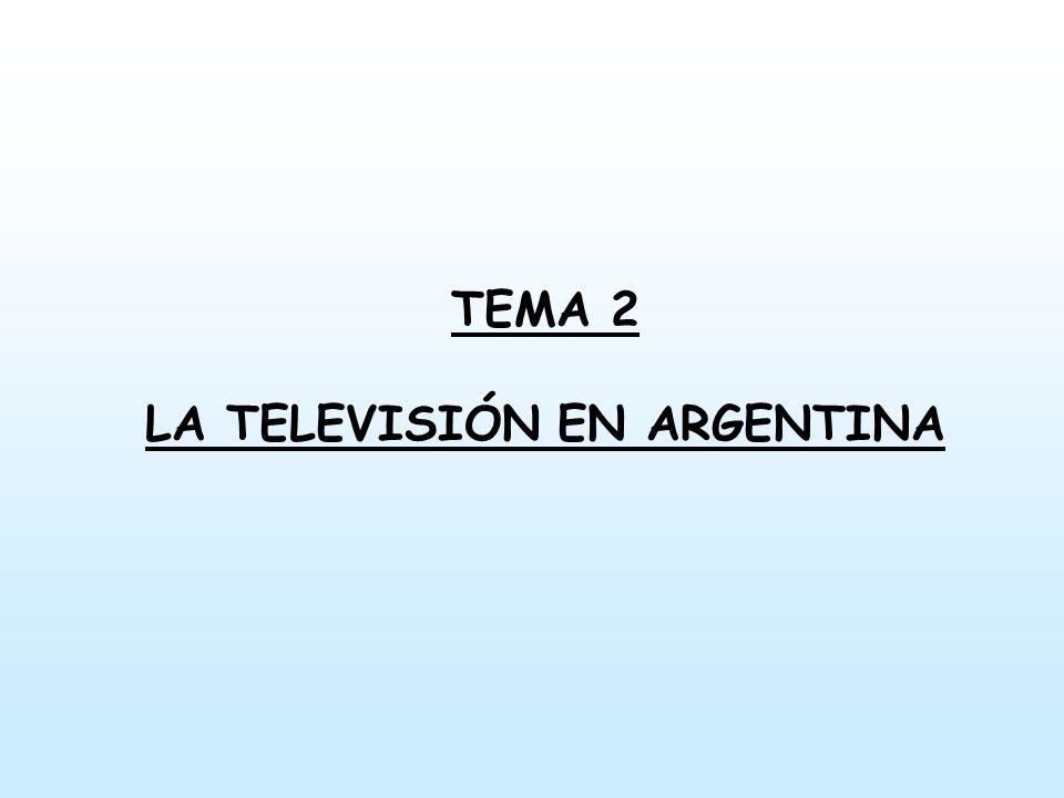 TEMA 2 LA TELEVISIÓN EN ARGENTINA