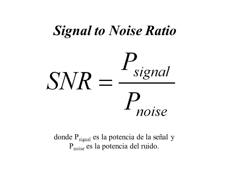 Signal to Noise Ratio donde Psignal es la potencia de la señal y