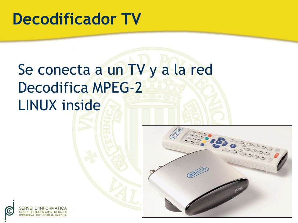 Decodificador TV Se conecta a un TV y a la red Decodifica MPEG-2