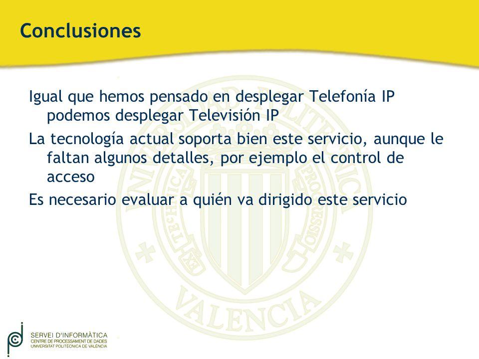 Conclusiones Igual que hemos pensado en desplegar Telefonía IP podemos desplegar Televisión IP.