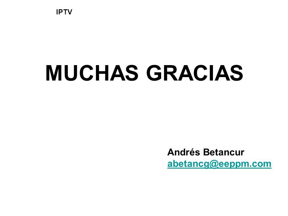 IPTV MUCHAS GRACIAS Andrés Betancur abetancg@eeppm.com