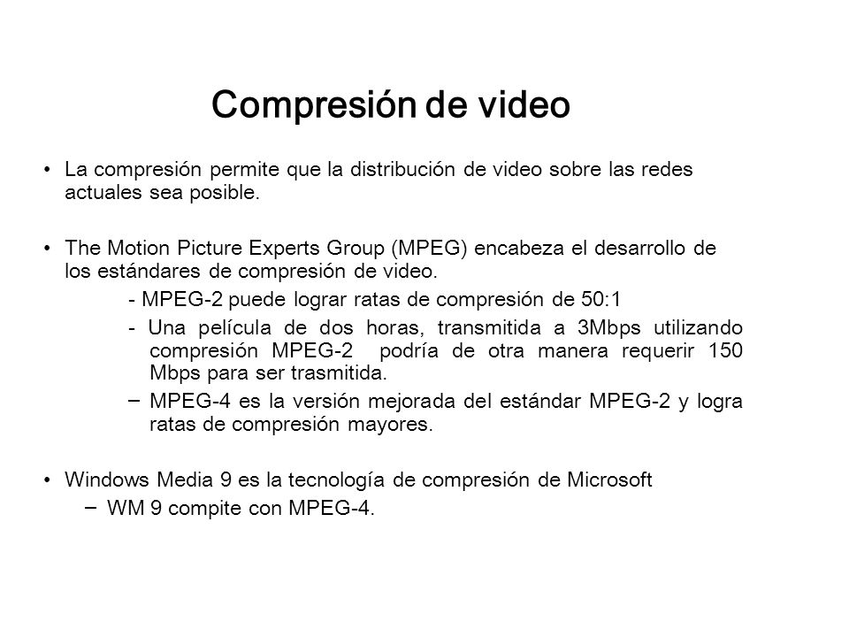 Compresión de video La compresión permite que la distribución de video sobre las redes actuales sea posible.