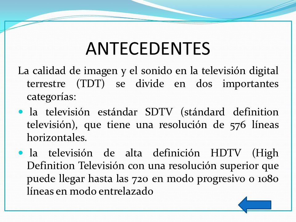 ANTECEDENTES La calidad de imagen y el sonido en la televisión digital terrestre (TDT) se divide en dos importantes categorías: