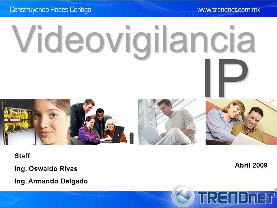 IP Videovigilancia Staff Ing. Oswaldo Rivas Abril 2009