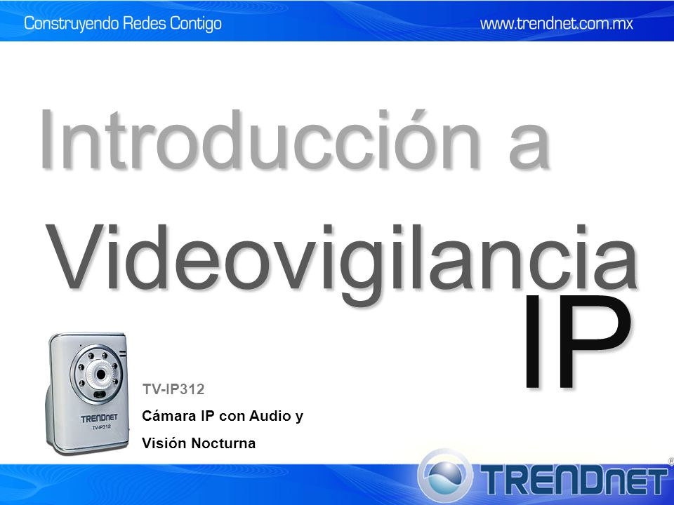 IP Videovigilancia Introducción a TV-IP312 Cámara IP con Audio y
