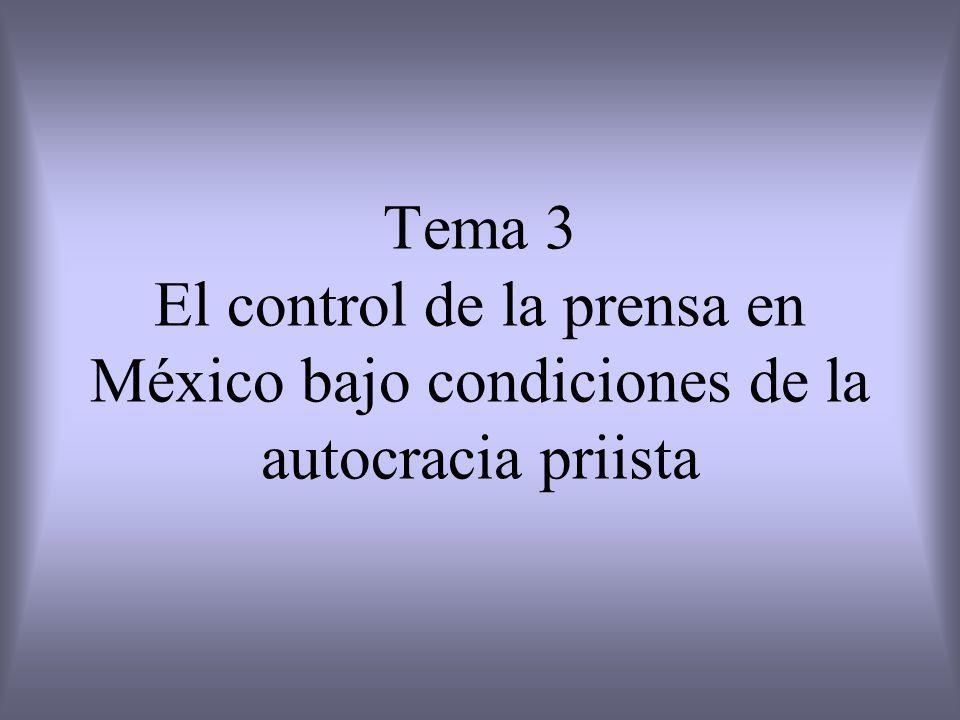 Tema 3 El control de la prensa en México bajo condiciones de la autocracia priista