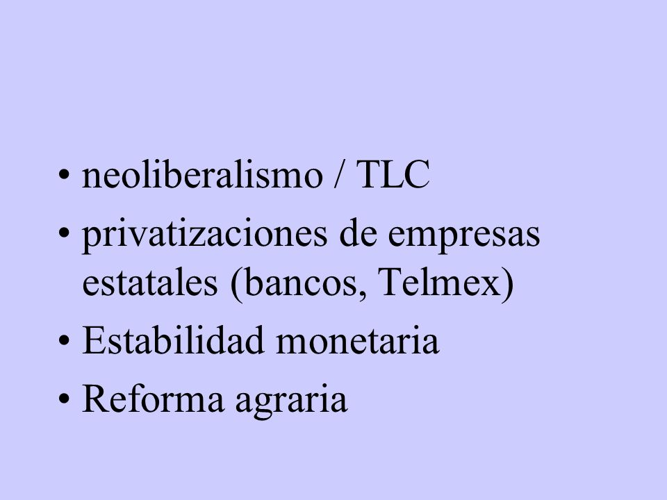 neoliberalismo / TLC privatizaciones de empresas estatales (bancos, Telmex) Estabilidad monetaria.