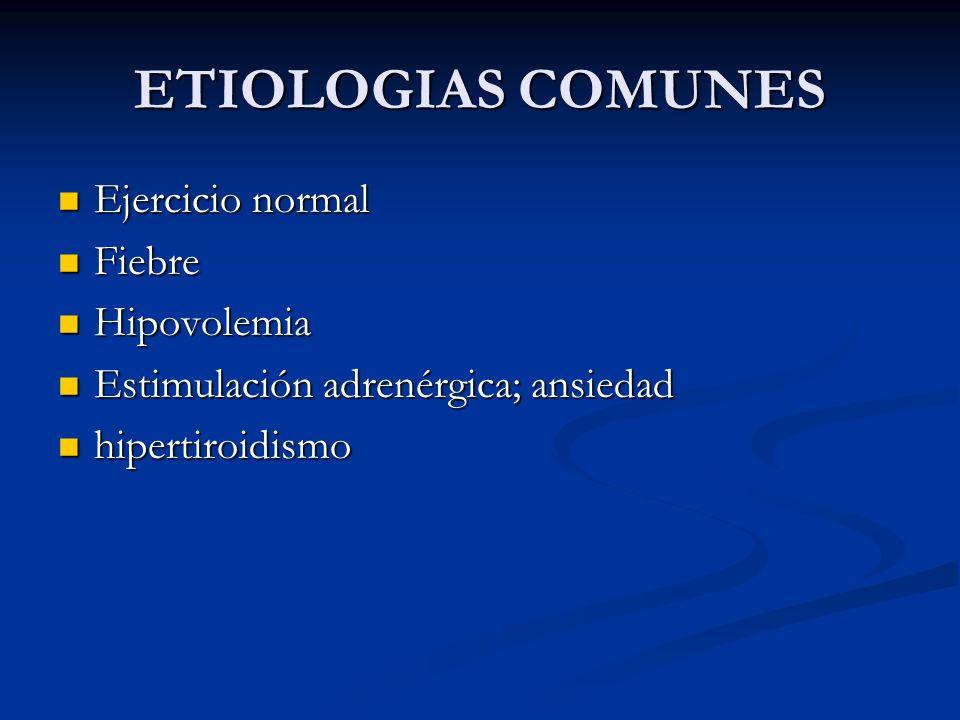 ETIOLOGIAS COMUNES Ejercicio normal Fiebre Hipovolemia