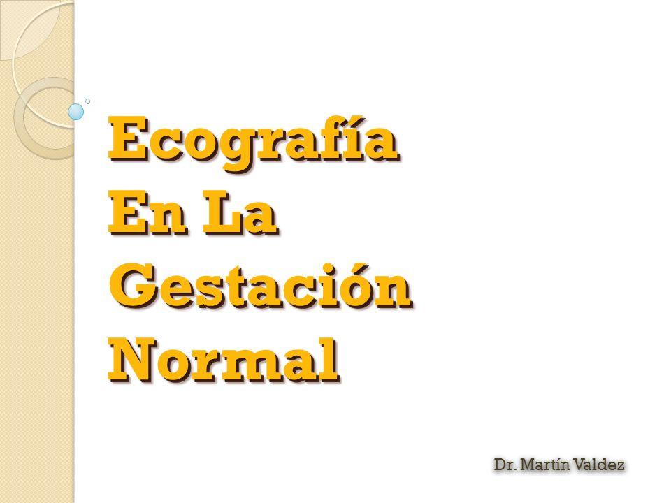 Ecografía En La Gestación Normal Dr. Martín Valdez