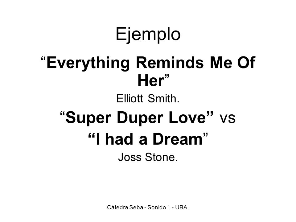 Ejemplo Everything Reminds Me Of Her Super Duper Love vs