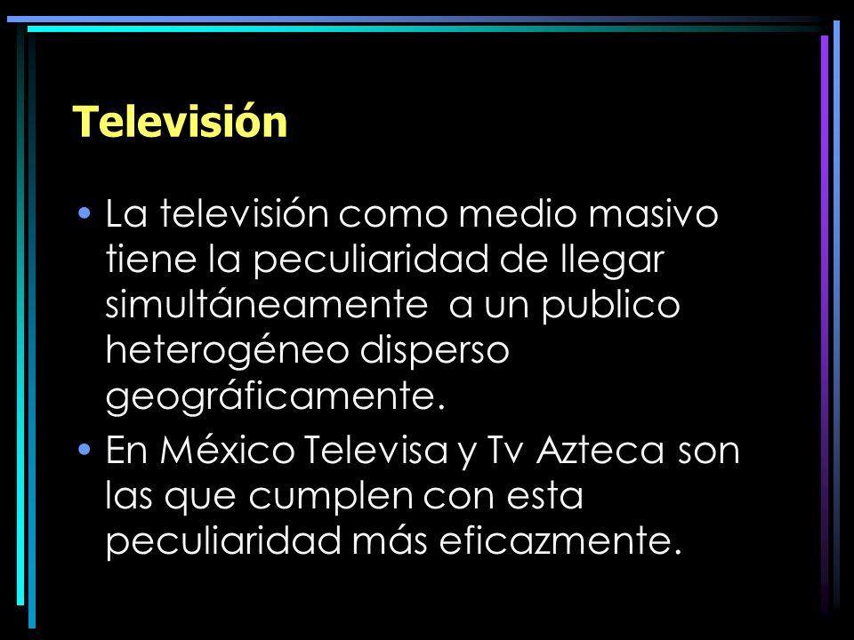 Televisión La televisión como medio masivo tiene la peculiaridad de llegar simultáneamente a un publico heterogéneo disperso geográficamente.