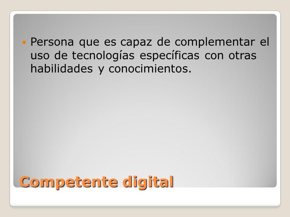 Persona que es capaz de complementar el uso de tecnologías específicas con otras habilidades y conocimientos.