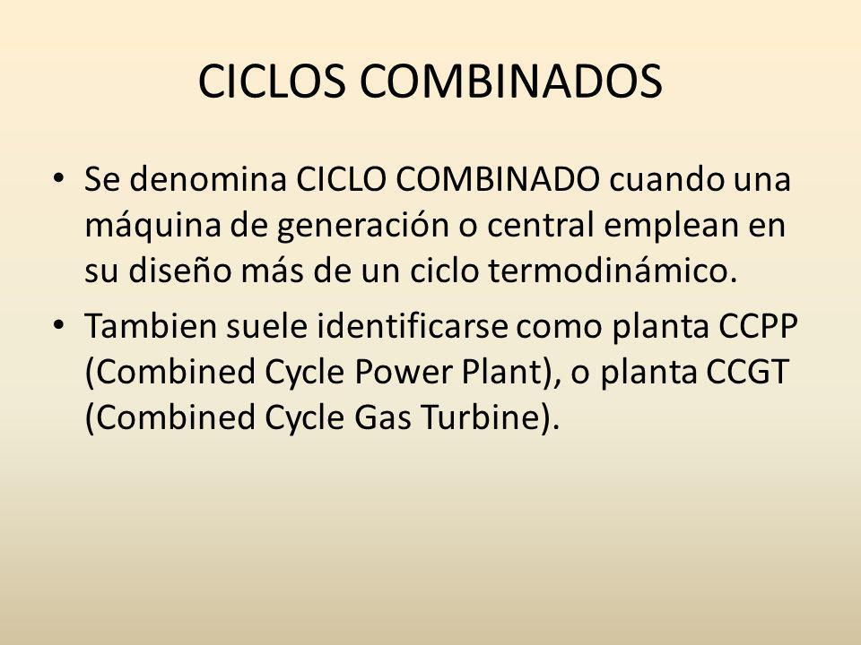 CICLOS COMBINADOS Se denomina CICLO COMBINADO cuando una máquina de generación o central emplean en su diseño más de un ciclo termodinámico.