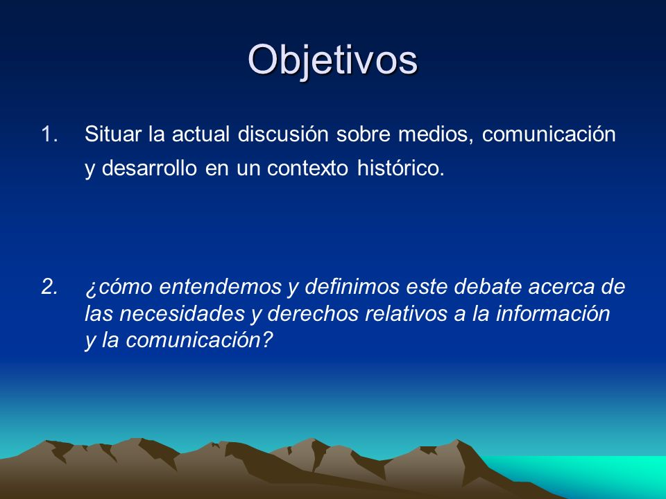 Objetivos Situar la actual discusión sobre medios, comunicación y desarrollo en un contexto histórico.