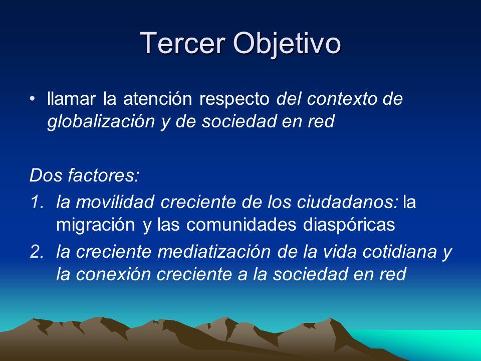 Tercer Objetivo llamar la atención respecto del contexto de globalización y de sociedad en red. Dos factores: