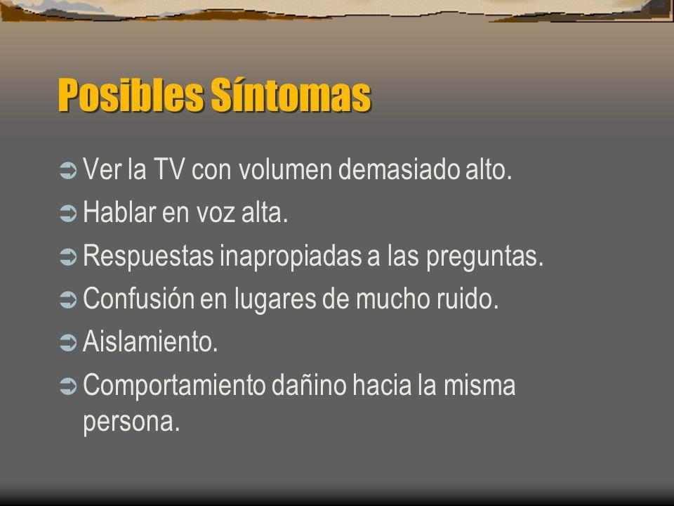 Posibles Síntomas Ver la TV con volumen demasiado alto.