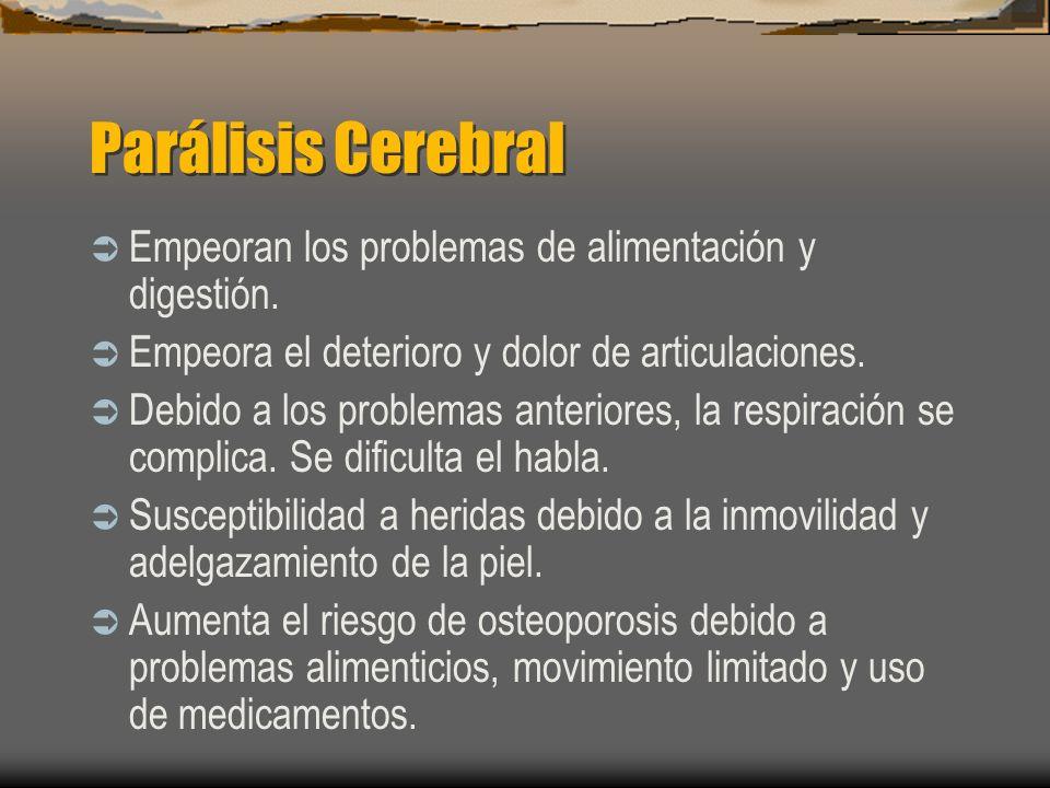 Parálisis Cerebral Empeoran los problemas de alimentación y digestión.