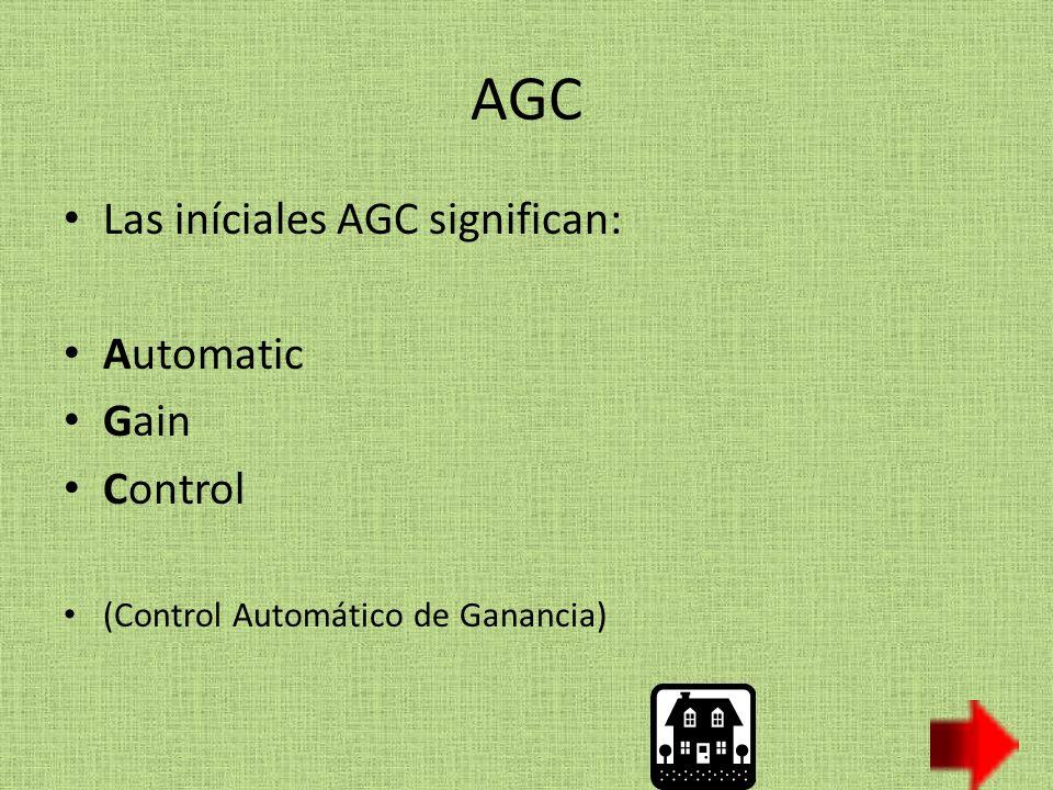 AGC Las iníciales AGC significan: Automatic Gain Control
