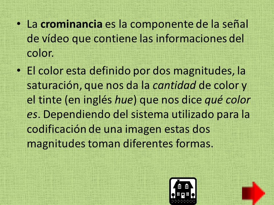La crominancia es la componente de la señal de vídeo que contiene las informaciones del color.