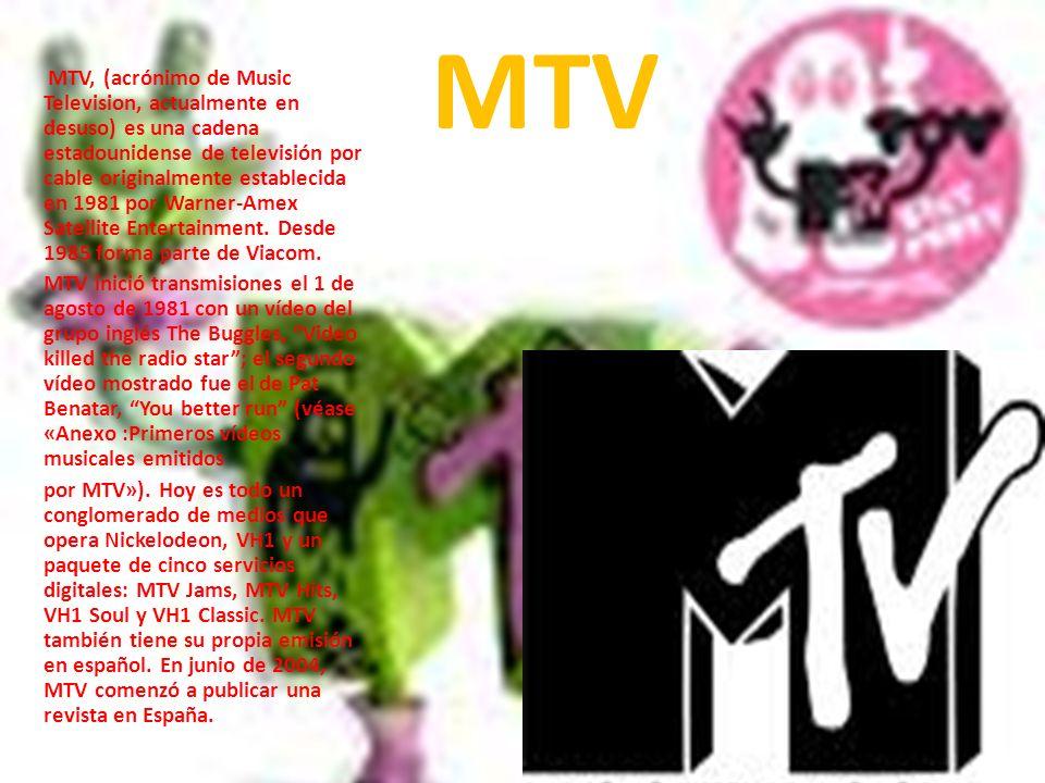 MTV, (acrónimo de Music Television, actualmente en desuso) es una cadena estadounidense de televisión por cable originalmente establecida en 1981 por Warner-Amex Satellite Entertainment. Desde 1985 forma parte de Viacom.