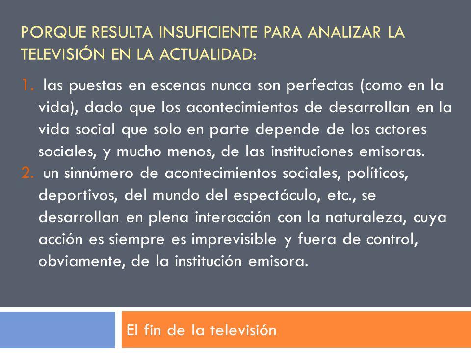 Porque resulta insuficiente para analizar la televisión en la actualidad: