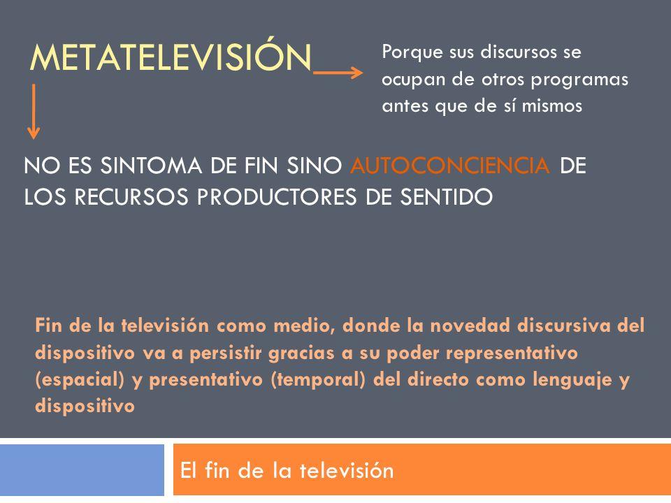 Metatelevisión Porque sus discursos se ocupan de otros programas antes que de sí mismos.