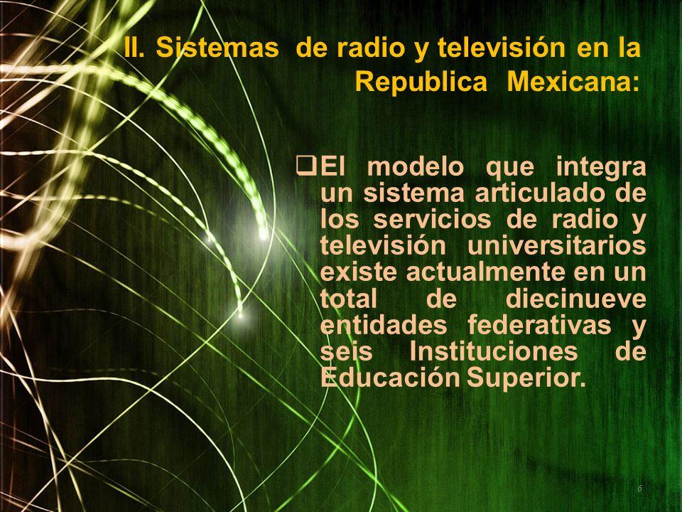 II. Sistemas de radio y televisión en la Republica Mexicana: