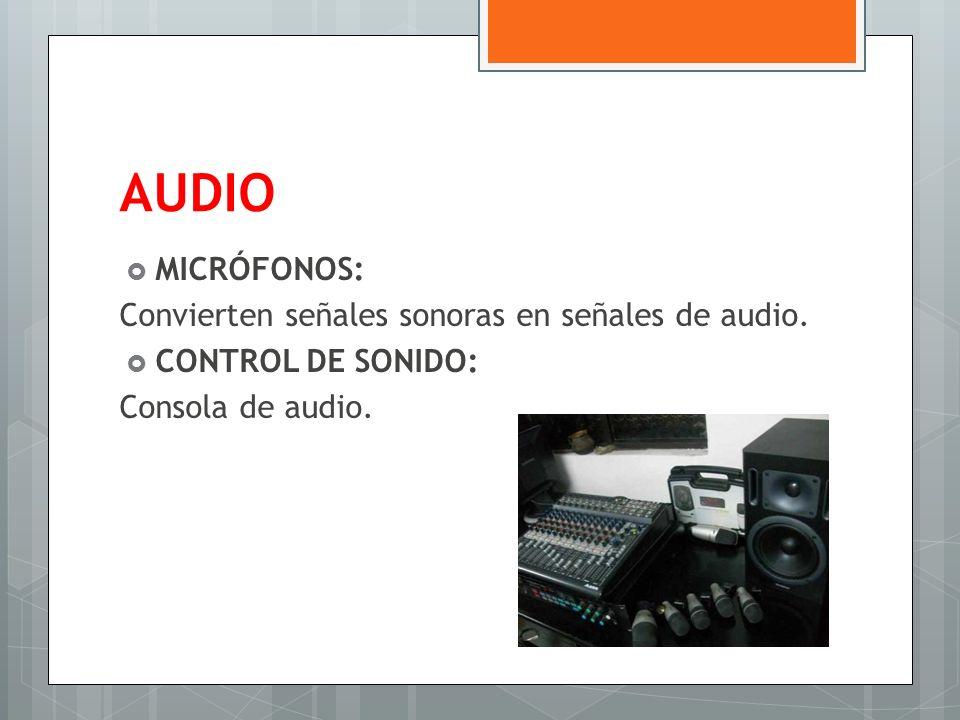 AUDIO MICRÓFONOS: Convierten señales sonoras en señales de audio.
