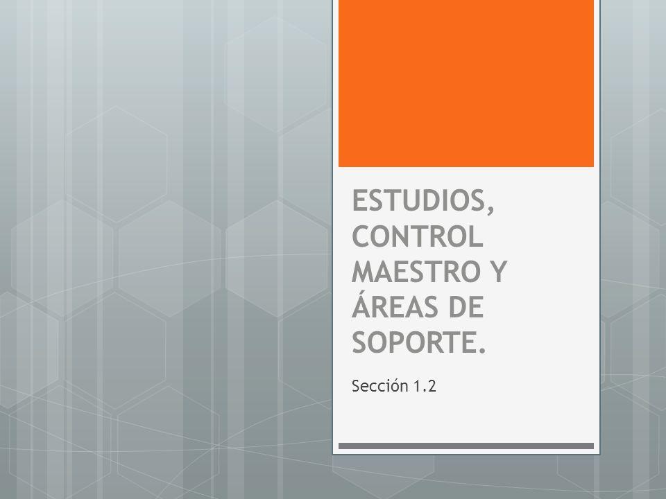ESTUDIOS, CONTROL MAESTRO Y ÁREAS DE SOPORTE.
